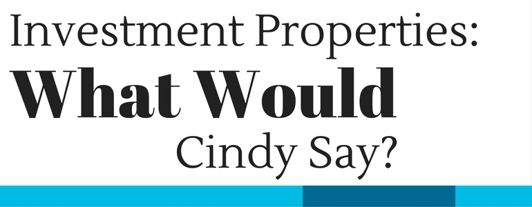 Investment Properties: What Would Cindy Say